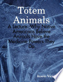 Totem Animals  A Lecture  Why Native Americans Believe Animals Have the Medicine Powers They Do