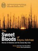 The Sweet Bloods Of Eeyou Istchee