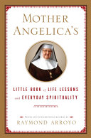 Mother Angelica's Little Book of Life Lessons and Everyday Spirituality Don T Care If You Re 5 Or