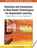 Solutions and Innovations in Web Based Technologies for Augmented Learning  Improved Platforms  Tools  and Applications