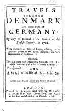 Travels through Denmark and some parts of Germany: by way of journal in the retinue of the English Envoy, in 1702 ... [By-de la Combe de Vrigny.] Done into English from the French original.]