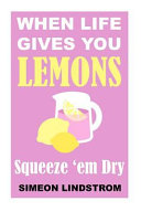 When Life Gives You Lemons - Squeeze 'em Dry : in the self-help universe... we all have...