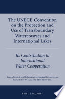 The UNECE Convention on the Protection and Use of Transboundary Watercourses and International Lakes