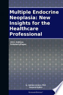 Multiple Endocrine Neoplasia New Insights For The Healthcare Professional 2011 Edition