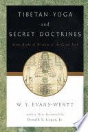 Tibetan Yoga And Secret Doctrines Or Seven Books Of Wisdom Of The Great Path According To The Late L Ma Kazi Dawa Samdup S English Rendering