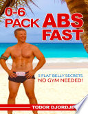 0 6 Pack Abs Fast  5 Flat Belly Secrets   No Gym Needed