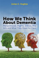 How We Think About Dementia
