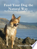 Feed Your Dog The Natural Way The Platform Upon Which To Build Health