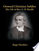 Onward Christian Soldier The Life Of Rev E R Beadle