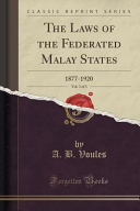 The Laws of the Federated Malay States, Vol. 3 of 3 Vol 3 Of 3 1877 1920 It Is Hereby