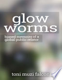 Glow Worms  Biased Memoirs of a Global Public Relator
