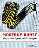 Moderne Kunst   Die 50 wichtigsten Stilrichtungen