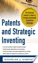 Patents and Strategic Inventing  The Corporate Inventor s Guide to Creating Sustainable Competitive Advantage