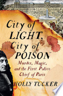 City of Light  City of Poison  Murder  Magic  and the First Police Chief of Paris