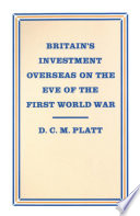 Britain   s Investment Overseas on the Eve of the First World War