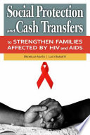 Social Protection and Cash Transfers to Strengthen Families Affected by HIV and AIDS