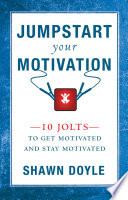 Jumpstart Your Motivation : severe change in attitude, unbridled enthusiasm, unlimited...