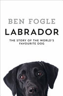 Labrador : the world's most beloved dogs,...