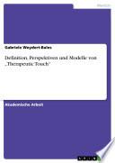 """Definition, Perspektiven und Modelle von """"Therapeutic Touch"""""""