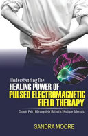 Understanding The Healing Power Of Pulsed Electromagnetic Field Therapy Chronic Pain Fibromyalgia Arthritis Multiple Sclerosis