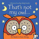 That's Not My Owl-- : addition to the best-selling touchy-feely series, sure to...