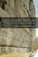 Jesus and Temple : textual and archaeological explorations / James H. Charlesworth, editor.