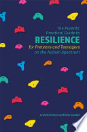 The Parents    Practical Guide to Resilience for Preteens and Teenagers on the Autism Spectrum