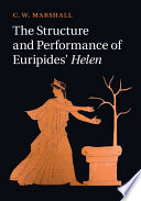 The Structure and Performance of Euripides  Helen