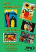 Kunst mit Kindern. 2. Malen, Zeichnen & Collage : weitere praktische Ideen für den Unterricht