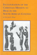Inculturation Of The Christian Mission To Heal In The South African Context