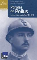 Paroles de Poilus, tome 1 Lettres et Carnets du front 1914-1918