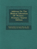 Address On The Medical Education Of Women Primary Source Edition