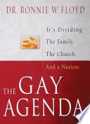 The Gay Agenda: It's Dividing the Family, the Church, and a Nation