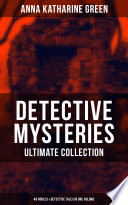DETECTIVE MYSTERIES Ultimate Collection  48 Novels   Detective Tales in One Volume