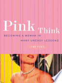 Pink Think  Becoming a Woman in Many Uneasy Lessons