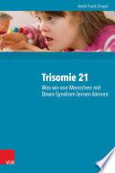Trisomie 21     Was wir von Menschen mit Down Syndrom lernen k  nnen