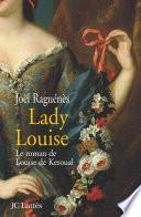 Lady Louise - Le roman de Louise de Keroual, maîtresse du roi