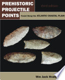 Prehistoric Projectile Points Found Along the Atlantic Coastal Plain