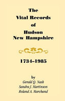 The Vital Records of Hudson  New Hampshire  1734 1985