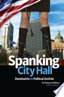 Spanking City Hall  Dominatrix to Political Activist