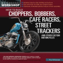 How to Build a Chopper, Bobber, CafT Racer, Street Tracker, and Other Custom Motorcycles