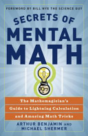 Secrets of Mental Math  The Mathemagician s Guide to Lightning Calculation and Amazing Math Tricks
