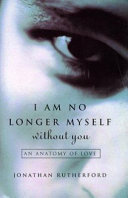 I Am No Longer Myself Without You : ...