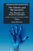 The Clitoris and the Joystick  Play  Pleasure  and Power in Cyberspace