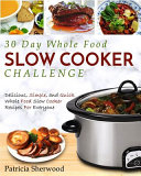 The 30 Day Whole Foods Slow Cooker Challenge