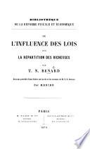 De l'influence des lois sur la répartition des richesses ... Ouvrage précédé d'une notice sur la vie et les travaux de M. T. N. Benard par Menier