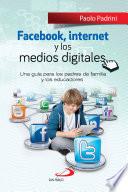 FACEBOOK, INTERNET Y LOS MEDIOS DIGITALES