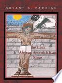 The Last African Amerik k k an Slave
