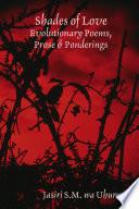 Shades of Love  Evolutionary Poems  Prose   Ponderings