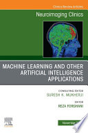 Artificial Intelligence And Machine Learning An Issue Of Neuroimaging Clinics Of North America E Book